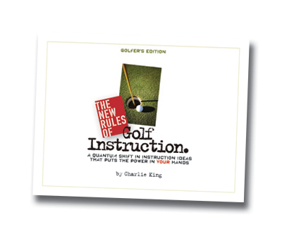 Charlie King's 'New Rules of Golf Instruction'